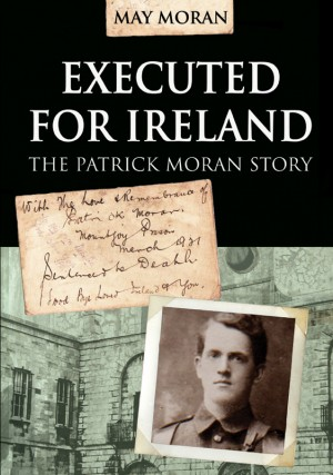 Executed for Ireland: Patrick Moran Story by May Moran from Vearsa in History category