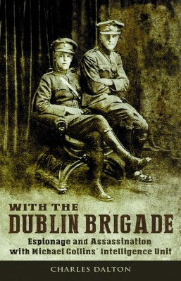 Espionage and Assasination with Michael Collins' Intelligence Unit: With the Dublin Brigade by Charles Dalton from Vearsa in History category