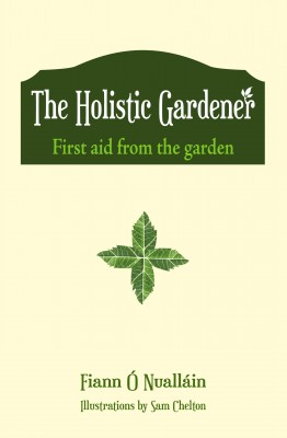 The Holistic Gardener: First Aid from the Garden by Fiann Ó Nualláin from Vearsa in General Novel category
