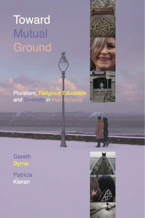 Toward Mutual Ground - Pluralism, Religious Education and Diversity in Schools by Dr Patricia Kieran from Vearsa in History category