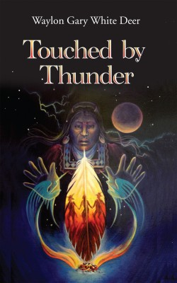 Touched by Thunder: Waylon Gary White Deer by Waylon Gary White Deer from Vearsa in Autobiography & Biography category