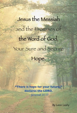 Jesus the Messiah and the Promises of the Word of God, Your Sure and Secure Hope by Leon Leahy from Vearsa in General Novel category