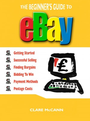 The Beginner's Guide to Buying and Selling on eBay by Clare McCann from Vearsa in Engineering & IT category