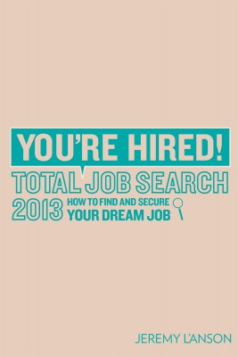 You're Hired! Total Job Search 2013 by Jeremy I'Anson from Vearsa in General Novel category