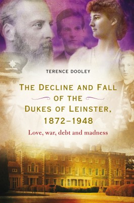 The decline and fall of the dukes of Leinster, 1872–1948 by Terence  Dooley from Vearsa in History category