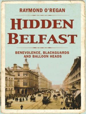Hidden Belfast: A Secret History by Raymond O'Regan from Vearsa in History category