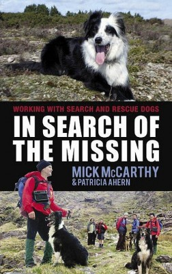 In Search of the Missing: Working with Search and Rescue Dogs by Patricia Ahern from Vearsa in Autobiography & Biography category