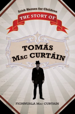 The Story of Tomás Mac Curtáin - Murdered Lord Mayor of Cork by Fionnuala Mac Curtain from Vearsa in Teen Novel category