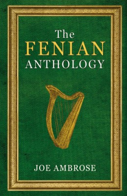 The Fenian Anthology: Ireland's Political Patriots by Joe Ambrose from Vearsa in History category