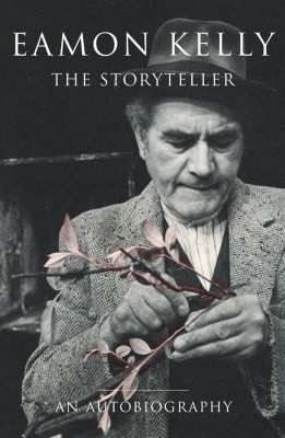 Eamon Kelly: The Storyteller by Eamon Kelly from Vearsa in Autobiography & Biography category