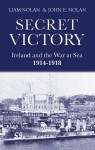 Secret Victory: Ireland & the War at Sea 1914-1918 by John E Nolan from  in  category