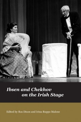 Ibsen and Chekhov on the Irish Stage by Irina Ruppo Malone from Vearsa in General Academics category