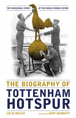 The Biography of Tottenham Hotspur by Julie Welch from Vearsa in Sports & Hobbies category