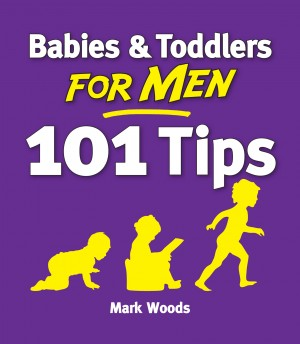 Babies & Toddlers for Men: 101 Tips by Mark Woods from Vearsa in Family & Health category