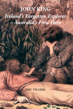 John King: Ireland's Forgotten Explorer - Australia's First Hero by Eric Villiers from Vearsa in History category