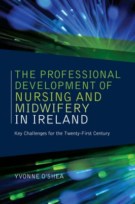 The Professional Development of Nursing and Midwifery in Ireland by Yvonne O'Shea from Vearsa in Family & Health category