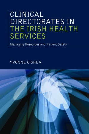 Clinical Directorates in the Irish Health Service by Yvonne O'Shea from Vearsa in General Novel category