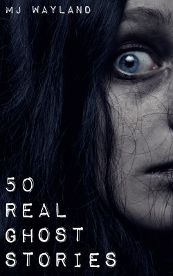 50 Real Ghost Stories by M J Wayland from Vearsa in Religion category