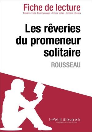 Les rêveries du promeneur solitaire de Rousseau (Fiche de lecture) by Agnès Fleury from Vearsa in General Novel category