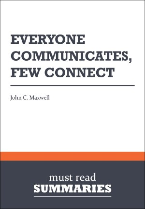 Summary: Everyone Communicates, Few Connect  John C. Maxwell by Must Read Summaries from Vearsa in Finance & Investments category