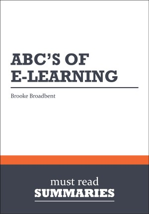 Summary: ABCs of eLearning  Brooke Broadbent by Must Read Summaries from Vearsa in Finance & Investments category