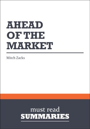 Summary: Ahead of the Market  Mitch Zacks by Must Read Summaries from Vearsa in Finance & Investments category