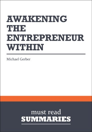 Summary: Awakening the Entrepreneur Within  Michael Gerber by Must Read Summaries from Vearsa in Finance & Investments category