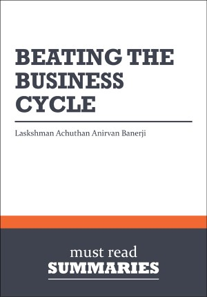 Summary: Beating The Business Cycle  Lakshman Achuthan and Anirvan Banerji by Must Read Summaries from Vearsa in Finance & Investments category