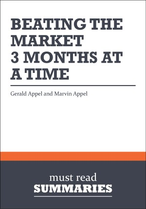 Summary: Beating the Market, 3 Months at a Time  Gerald Appel and Marvin Appel by Must Read Summaries from Vearsa in Finance & Investments category