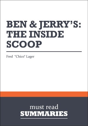 Summary: Ben & Jerry's. The Inside Scoop  Fred 'Chico' Lager by Must Read Summaries from Vearsa in Finance & Investments category