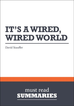 Summary: It's a Wired, Wired World  David Stauffer by Must Read Summaries from Vearsa in Finance & Investments category