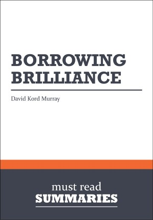Summary: Borrowing Brilliance  David Kord Murray by Must Read Summaries from Vearsa in Finance & Investments category