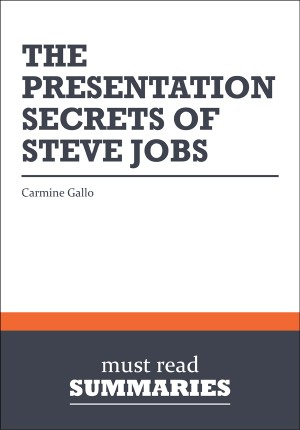 Summary: The Presentation Secrets of Steve Jobs  Carmine Gallo by Must Read Summaries from Vearsa in Finance & Investments category