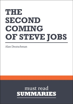 Summary: The Second Coming of Steve Jobs  Alan Deutschman by Must Read Summaries from Vearsa in Finance & Investments category