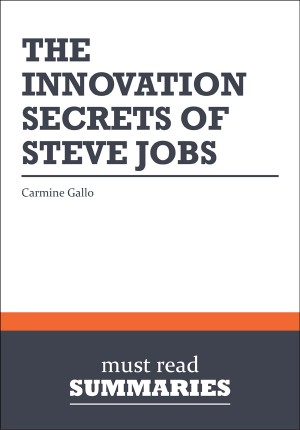 Summary: The Innovation Secrets of Steve Jobs  Carmine Gallo by Must Read Summaries from Vearsa in Finance & Investments category