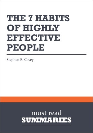 Summary: The 7 Habits of Highly Effective People  Stephen R. Covey by Must Read Summaries from Vearsa in Finance & Investments category