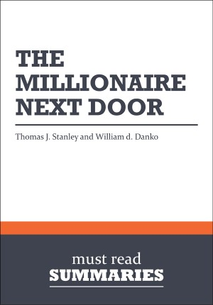 Summary: The Millionaire Next Door  Thomas J. Stanley and William D. Danko by Must Read Summaries from Vearsa in Finance & Investments category