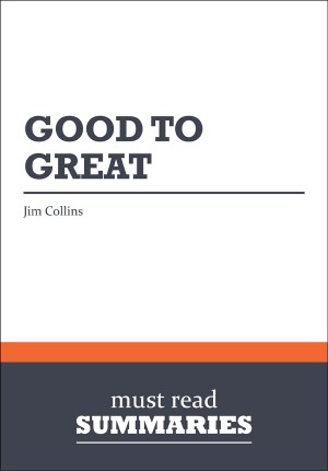 Summary: Good to Great  Jim Collins by Must Read Summaries from Vearsa in Finance & Investments category