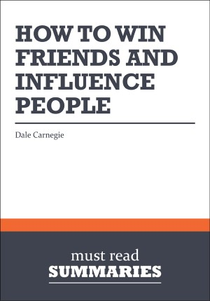 Summary: How to win friends and influence people  Dale Carnegie by Must Read Summaries from Vearsa in Finance & Investments category