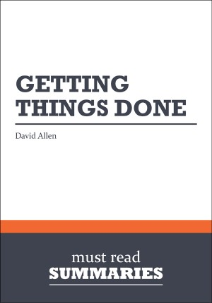 Summary: Getting things done  David Allen by Must Read Summaries from Vearsa in Finance & Investments category