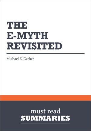 Summary: The EMyth Revisited  Michael E. Gerber by Must Read Summaries from Vearsa in Finance & Investments category