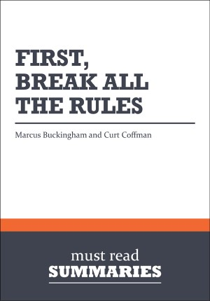 Summary: First, Break All the Rules  Marcus Buckingham & Curt Coffman by Must Read Summaries from Vearsa in Finance & Investments category