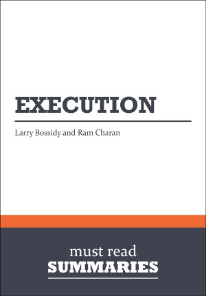 Summary: Execution  Larry Bossidy and Ram Charan by Must Read Summaries from Vearsa in Finance & Investments category
