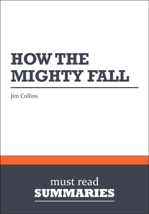 Summary: How the Mighty Fall  Jim Collins by Must Read Summaries from Vearsa in Finance & Investments category