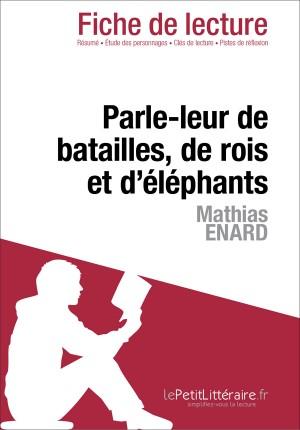 Parle-leur de batailles, de rois et d'éléphants de Mathias Enard (Fiche de lecture) by Maria Puerto Gomez from Vearsa in General Novel category