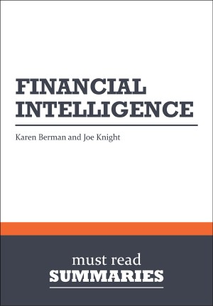 Summary: Financial Intelligence - Karen Berman and Joe Knight by Must Read Summaries from Vearsa in Finance & Investments category