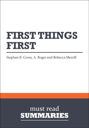 Summary: First Things First - Stephen R. Covey, A. Roger and Rebecca Merrill by Must Read Summaries from Vearsa in Finance & Investments category