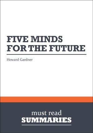 Summary: Five Minds for the Future - Howard Gardner by Must Read Summaries from Vearsa in Finance & Investments category