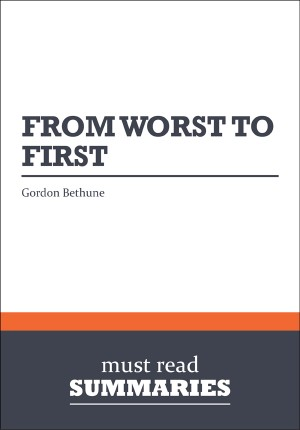 Summary: From Worst to First - Gordon Bethune by Must Read Summaries from Vearsa in Finance & Investments category