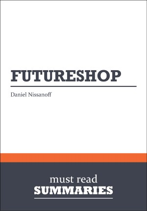 Summary: FutureShop - Daniel Nissanoff by Must Read Summaries from Vearsa in Finance & Investments category
